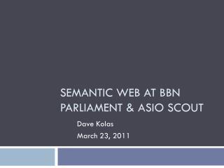 Semantic Web at BBN Parliament & ASIO SCOUT