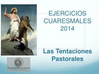 EJERCICIOS  CUARESMALES 2014 Las Tentaciones  P astorales