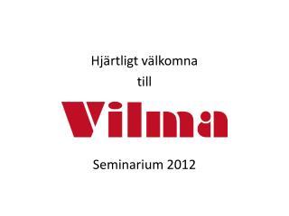 Hjärtligt välkomna  till  Seminarium 2012