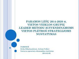 PARENGĖ Erika Ribašauskienė , Artiom Volkov Lietuvos agrarinės ekonomikos institutas 2014-01-09