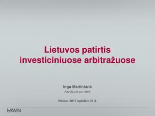 Lietuvos  patirtis investiciniuose arbitra ž uose