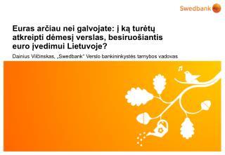 """Dainius Vil činskas, """"Swedbank"""" Verslo bankininkystės tarnybos vadovas"""