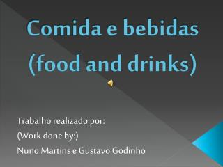 Comida e bebidas  ( food and drinks )