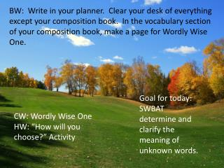 CW:  Wordly  Wise One HW: �How will you choose?� Activity