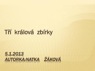 5.1.2013 autorka: Natka     Žáková