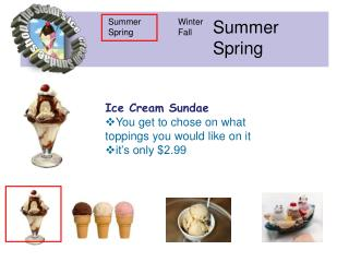 Ice Cream Sundae You get to chose on what toppings you would like on it it�s only $2.99