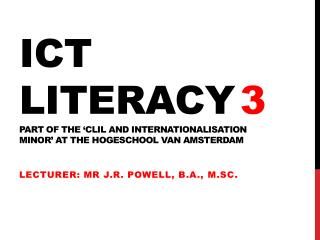 ICT LITERACY 3 PART OF THE 'CLIL AND INTERNATIONALISATION  MINOR' AT THE HOGESCHOOL VAN AMSTERDAM