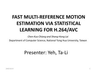 FAST MULTI-REFERENCE MOTION ESTIMATION VIA STATISTICAL LEARNING  FOR H.264/AVC
