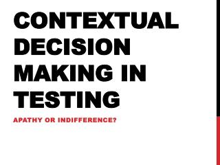 Contextual  Decision making  in  Testing