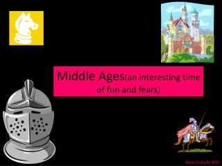 Middle Ages ( an interesting time of fun and fears)