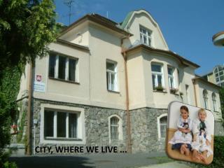 CITY, WHERE WE LIVE ...