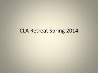 CLA Retreat Spring 2014