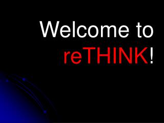 Welcome to  reTHINK !