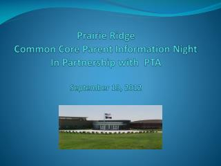 Prairie Ridge  Common Core Parent Information Night In Partnership with  PTA  September 19, 2012