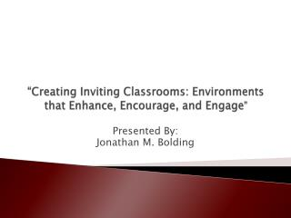 """Creating Inviting Classrooms: Environments that Enhance, Encourage, and Engage """
