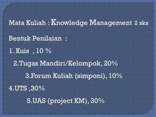 Mata  Kuliah  :  K nowledge  M anagement