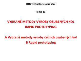 DTB  Technologie obrábění Téma 11 vybrané metody výroby ozubených kol rapid  prototyping