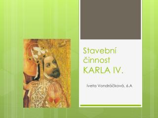 Stavební činnost  KARLA IV.