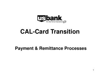 CAL-Card Transition Payment  Remittance Processes