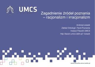 Zagadnienie  źródeł poznania –  racjonalizm i irracjonalizm Andrzej Łukasik