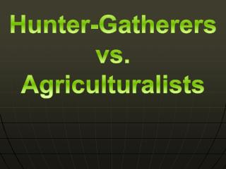 Hunter-Gatherers vs.  Agriculturalists