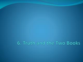 6. Truth and the Two Books