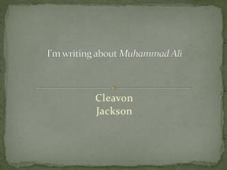 I'm writing about  Muhammad Ali