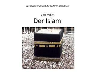 Das Christentum und die anderen  Religionen Götz Weber Der  Islam