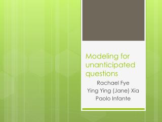 Modeling for unanticipated questions