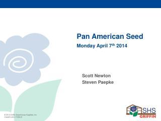Pan American Seed Monday April 7 th  2014
