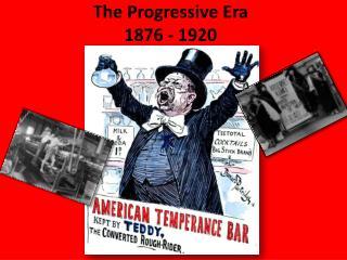 The Progressive Era 1876 - 1920
