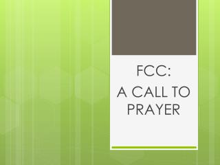 FCC:   A CALL TO PRAYER