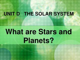 UNIT D   THE SOLAR SYSTEM