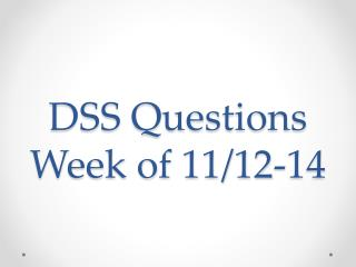 DSS Questions Week of 11/12-14