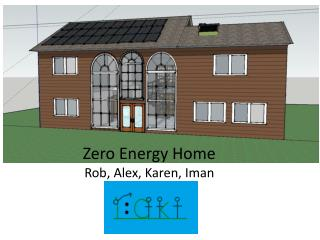 Zero Energy Home Rob, Alex, Karen,  Iman