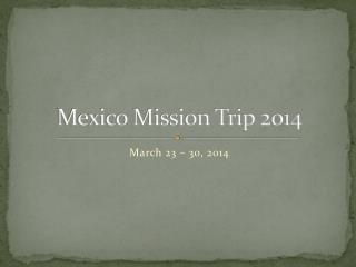 Mexico Mission Trip 2014
