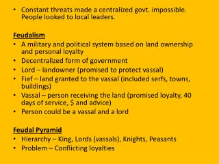 Constant threats made a centralized govt. impossible.  People looked to local leaders. Feudalism