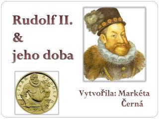 Rudolf II.  &  jeho doba