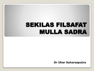 SEKILAS FILSAFAT  MULLA SADRA