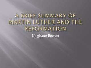 A brief summary of Martin  luther  and the reformation