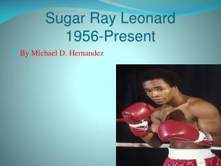 Sugar Ray Leonard 1956-Present
