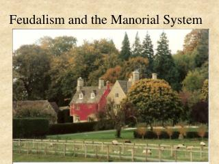Feudalism and the Manorial System