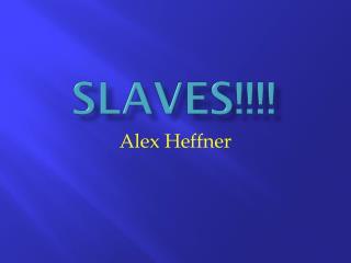SLAVES!!!!