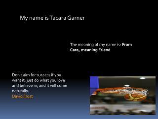 My name is Tacara Garner