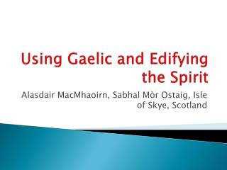 Using Gaelic and Edifying the Spirit
