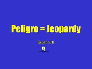 Peligro = Jeopardy