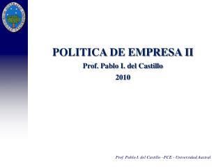 POLITICA DE EMPRESA II Prof. Pablo I. del Castillo 2010