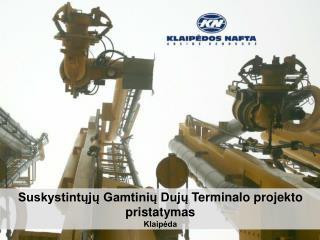 S uskystintųjų  Gamtinių Dujų  T erminalo projekt o pristatymas Klaipėda