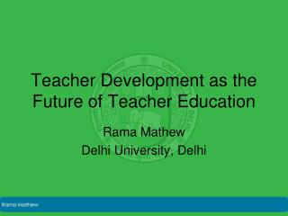 Teacher Development as the Future of Teacher Education