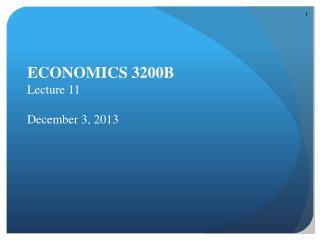 ECONOMICS 3200B Lecture  11  December 3,  2013